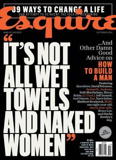 Esquire, October 2014: It's not all wet towels and naked women