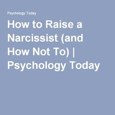 Good intentions to help boost our children's self-esteem may instead be creating a generation of monsters. Peace Studies, Psychology Today, Narcissist, Self Esteem, Raising, Parenting, Self Confidence, Narcissistic Personality Disorder, Confidence