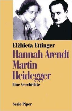 Hannah Arendt, Martin Heidegger : eine Geschichte / Elzbieta Ettinger ; aus dem Amerikanischen von Brigitte Stein PublicaciónMünchen [etc.] : Piper, 1995