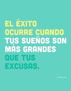 MÁS QUE PALABRAS — Blá El éxito ocurre cuando tus sueños son más grandes que tus excusas.