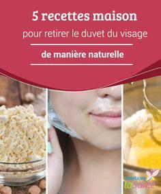 5 recettes maison pour #retirer le duvet du #visage de manière naturelle   Bien qu'ils puissent mettre plus de temps à #éliminer le #duvet, les traitements aux ingrédients naturels nous évitent les réactions indésirables.