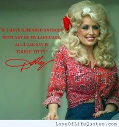 Dolly Parton quote on offending someone - http://www.loveoflifequotes.com/funny/dolly-parton-quote-offending-someone/