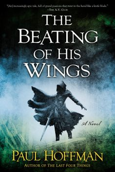 The Beating of His Wings by Paul Hoffman (Dec. 2, 2014) NAL Penguin Group #Fantasy