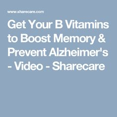 Get Your B Vitamins to Boost Memory & Prevent Alzheimer's - Video - Sharecare