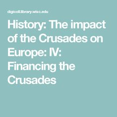 History: The impact of the Crusades on Europe: IV: Financing the Crusades History Essay, Finance, Europe, Finance Books, Economics