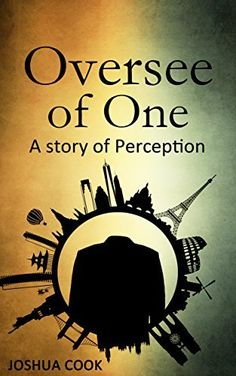 Oversee of One: A Story of Perception by Josh Cook, http://www.amazon.com/dp/B00L3G089I/ref=cm_sw_r_pi_dp_EyV0tb0N1J1SW