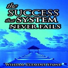 Audiobook: The Success System That Never Fails by William Clement Stone  Available @ http://www.thanks2net.com/Success_System_That_Never_Fails-Info.html