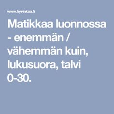 Matikkaa luonnossa - enemmän / vähemmän kuin, lukusuora, talvi 0-30. Place Values, School Fun, Teaching Math, First Grade, Alphabet, Classroom, Activities, Education, Peda