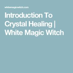 Introduction To Crystal Healing | White Magic Witch