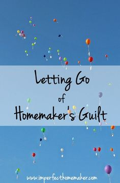 Do you know what Homemaker's Guilt is?  It's time to find the freedom and joy that comes from letting it go! |Christian Homemaking