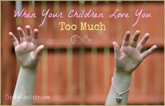"""Ever get tired of carrying a child? Answering your kids' constant questions? Serving as the family climbing equipment? Read and be encouraged. Devotion for moms - """"When Your Children Love You Too Much"""" #motherhood #SAHM"""