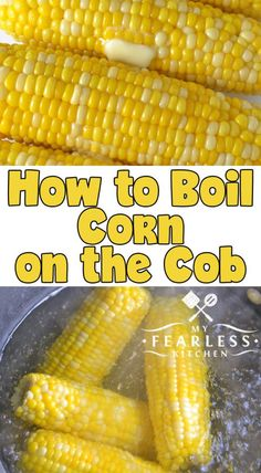 to Boil Corn on the Cob from My Fearless Kitchen. What's the easiest way to cook corn on the cob? Get our best tips to boil corn on the cob for a perfect ear of sweet corn every time. Boil Corn On Cob, Boil Sweet Corn, Cooking Sweet Corn, Sweet Corn Recipes, Side Recipes, Vegetable Recipes, Corn Cooking Time, Boil Corn Time, Corn Cob Recipes