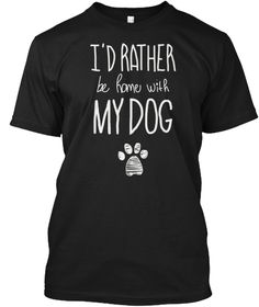 I'd Rather Be Home With My Dog Funny T Sh Black T-Shirt Front