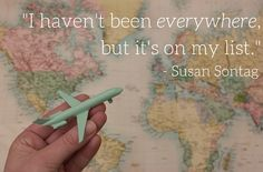 """I haven't been everywhere, but it's on my list."" - Susan Sontag  #MotivationMonday  #travel"