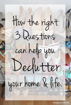 3 Questions to help you declutter your home and life at I'm an Organizing Junkie blog