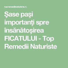 Şase paşi importanţi spre însănătoşirea FICATULUI - Top Remedii Naturiste