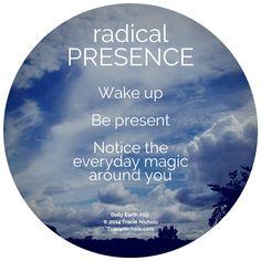 Wake up. Be PRESENT. Notice the everyday magic around you. | TracieNichols.com