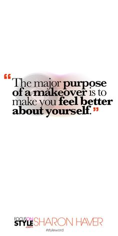 The major purpose of a makeover is to make you feel better about yourself. Subscribe to the daily #styleword here: http://www.focusonstyle.com/styleword/ #quotes #styletips