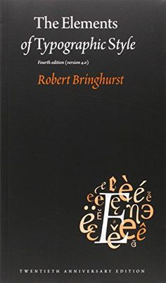 The Elements of Typographic Style by Robert Bringhurst Recommended by Pat Dugan