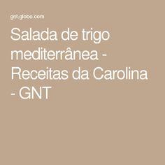 Salada de trigo mediterrânea - Receitas da Carolina - GNT