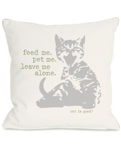 """Spotted this """"Feed Me Pet Me Leave Me Alone"""" Decorative Pillow on Rue La La. Shop (quickly!)."""