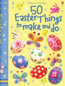50 Easter Things to Make and Do (cute little arts & crafts book for kids ages 6+)