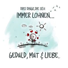 #Drei #Dinge ,die sich immer #lohnen… #Geduld , #Mut & #Liebe .   #herzallerliebst #spruch #Sprüche #spruchdestages #motivation #thinkpositive ⚛ #themessageislove (hier: Heilbad Heiligenstadt)