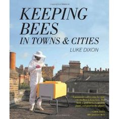 Keeping Bees in Towns and Cities: Luke Dixon