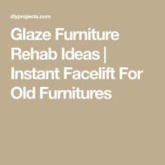 Glaze Furniture Rehab Ideas | Instant Facelift For Old Furnitures