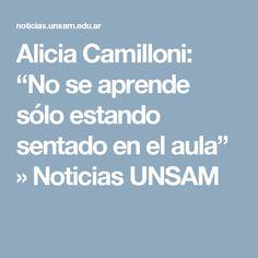 """Alicia Camilloni: """"No se aprende sólo estando sentado en el aula"""" » Noticias UNSAM"""