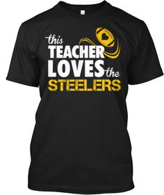 This Teacher Loves the Steelers t-shirt!!  I've got mine!!