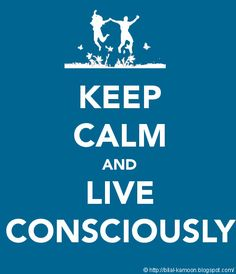Keep Calm and Live Consciously by Bilal Kamoon, via Flickr