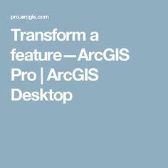 Transform a feature—ArcGIS Pro   ArcGIS Desktop