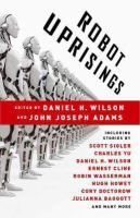 Robot Uprisings, ed. by Daniel H Wilson and John Joseph Adams