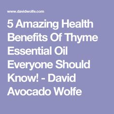 5 Amazing Health Benefits Of Thyme Essential Oil Everyone Should Know! - David Avocado Wolfe