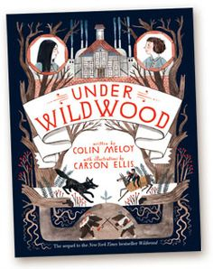 January 27th - Under Wildwood by Colin Meloy, illustrated by Carson Ellis -- 2/50