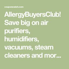AllergyBuyersClub! Save big on air purifiers, humidifiers, vacuums, steam cleaners and more. August 6, 2016