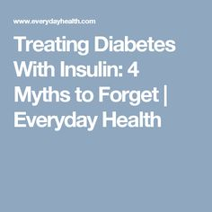 Treating Diabetes With Insulin: 4 Myths to Forget | Everyday Health