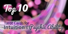 If you're looking for #intuitive energy and #psychic ability in a #Tarot reading, read this blog for the top 10 Tarot cards that are likely to appear.