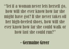 Heels so high that you can't even have a good time? Second Wave Feminism, Germaine Greer, Diva Quotes, Feminist Theory, Womens Liberation, Spiritual Practices, Women's Rights, Human Rights, Women Empowerment