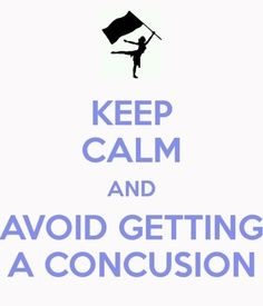 Keep calm and avoid getting a concusion