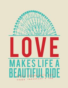 Love makes a beautiful ride. Free Ferris Wheel printable. w or w/o the Valentine's Day.