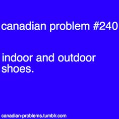 Canadian Problem - ah elementary school nah everyone ditched indoor shoes in May and June Canadian Memes, Canadian Things, I Am Canadian, Canadian Girls, Canada Jokes, Canada Funny, Canada Eh, Meanwhile In Canada, True North