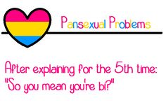 Pansexual problems.