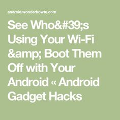 See Who's Using Your Wi-Fi & Boot Them Off with Your Android « Android Gadget Hacks