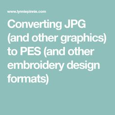 Converting JPG (and other graphics) to PES (and other embroidery design formats)