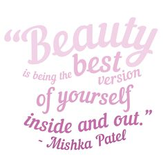 Beauty is being the best version of yourself inside and out. - Mishka Patel