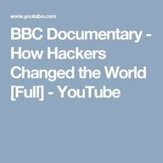 BBC Documentary - How Hackers Changed the World [Full] - YouTube