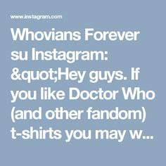 """Whovians Forever su Instagram: """"Hey guys. If you like Doctor Who (and other fandom) t-shirts you may want to check out the link in my bio. Have a great day!"""""""