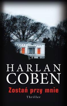 Zostań przy mnie-Coben Harlan Harlan Coben, Tromso, Thriller, Books To Read, Calm, Reading, Posters, Literatura, Word Reading